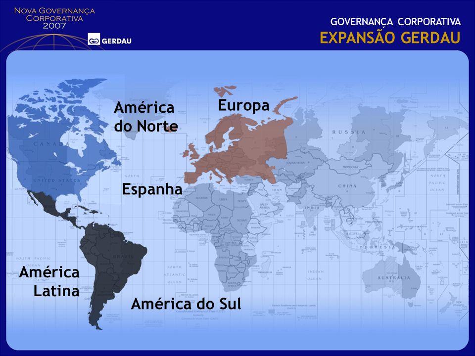 GOVERNANÇA CORPORATIVA EXPANSÃO GERDAU Europa América do Norte América Latina Espanha América do Sul
