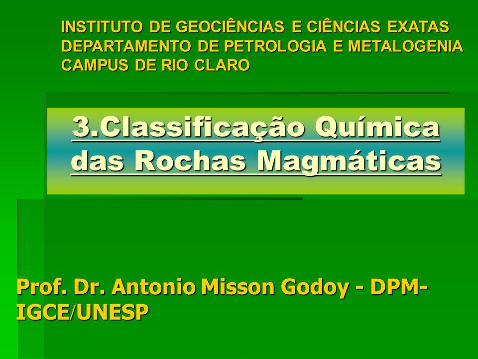 3.Classificação Química das Rochas Magmáticas INSTITUTO DE GEOCIÊNCIAS E CIÊNCIAS EXATAS DEPARTAMENTO DE PETROLOGIA E METALOGENIA CAMPUS DE RIO CLARO