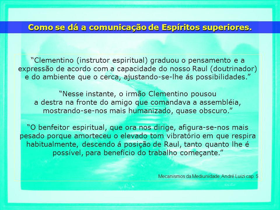 Clementino (instrutor espiritual) graduou o pensamento e a expressão de acordo com a capacidade do nosso Raul (doutrinador) e do ambiente que o cerca,