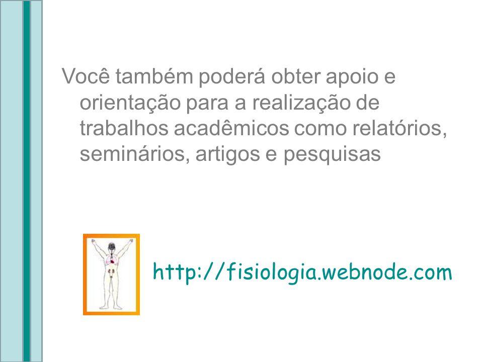 Você também poderá obter apoio e orientação para a realização de trabalhos acadêmicos como relatórios, seminários, artigos e pesquisas. http://fisiolo