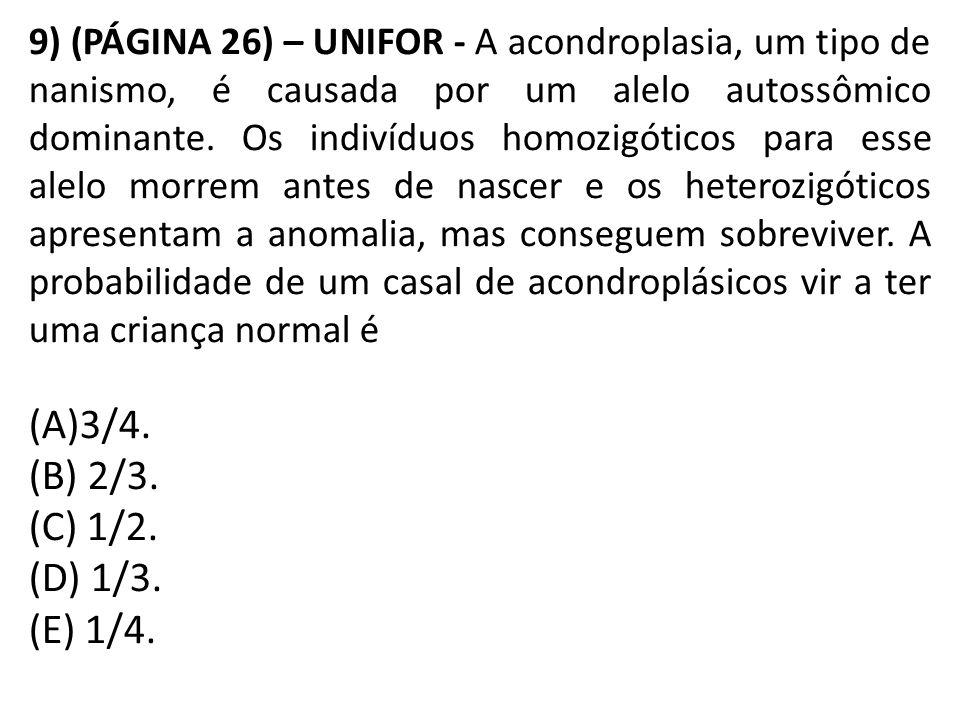 9) (PÁGINA 26) – UNIFOR - A acondroplasia, um tipo de nanismo, é causada por um alelo autossômico dominante.