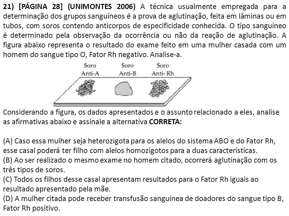 21) [PÁGINA 28] (UNIMONTES 2006) A técnica usualmente empregada para a determinação dos grupos sanguíneos é a prova de aglutinação, feita em lâminas ou em tubos, com soros contendo anticorpos de especificidade conhecida.