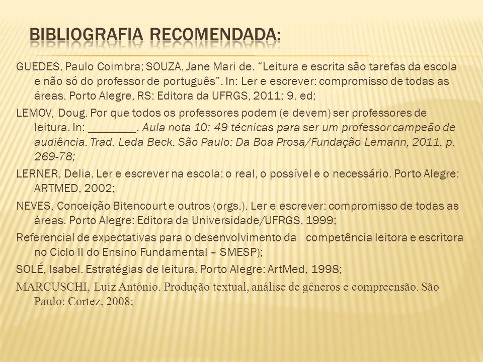 GUEDES, Paulo Coimbra; SOUZA, Jane Mari de. Leitura e escrita são tarefas da escola e não só do professor de português. In: Ler e escrever: compromiss