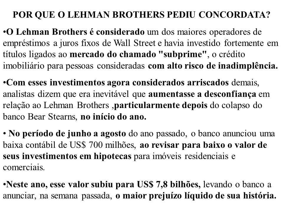 POR QUE O LEHMAN BROTHERS PEDIU CONCORDATA? O Lehman Brothers é considerado um dos maiores operadores de empréstimos a juros fixos de Wall Street e ha
