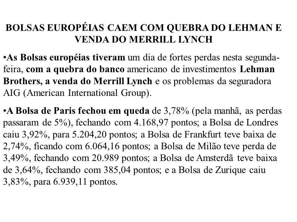 BOLSAS EUROPÉIAS CAEM COM QUEBRA DO LEHMAN E VENDA DO MERRILL LYNCH As Bolsas européias tiveram um dia de fortes perdas nesta segunda- feira, com a qu