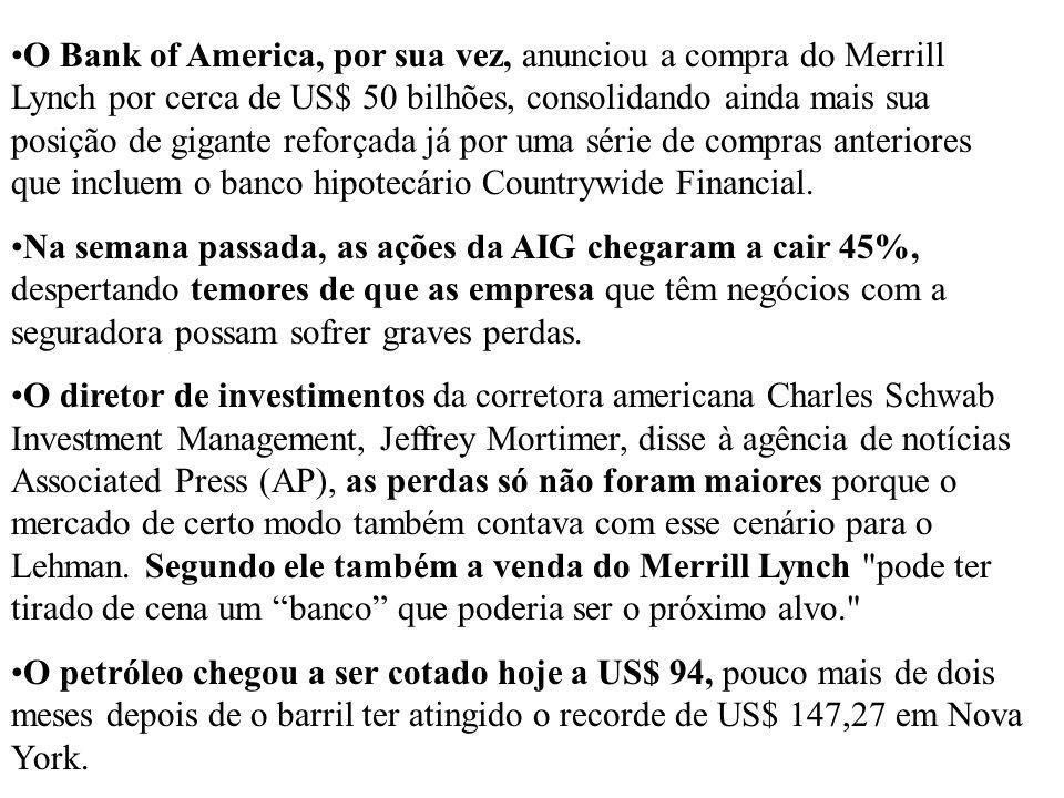 O Bank of America, por sua vez, anunciou a compra do Merrill Lynch por cerca de US$ 50 bilhões, consolidando ainda mais sua posição de gigante reforça