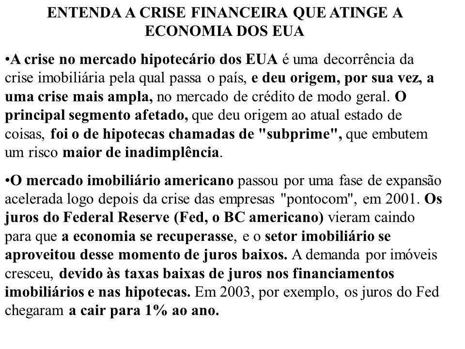 ENTENDA A CRISE FINANCEIRA QUE ATINGE A ECONOMIA DOS EUA A crise no mercado hipotecário dos EUA é uma decorrência da crise imobiliária pela qual passa