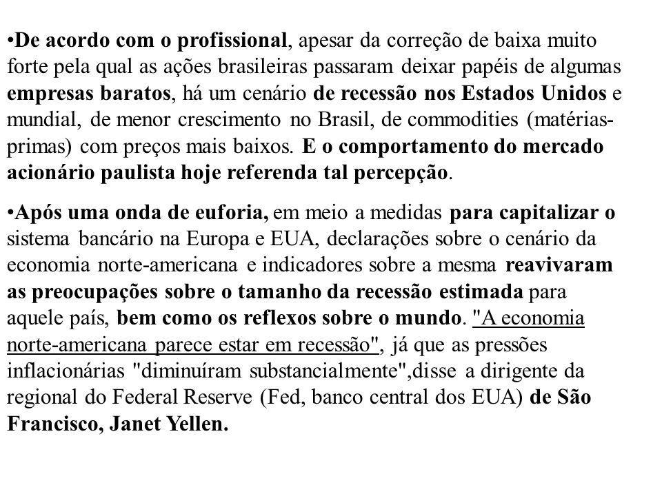 De acordo com o profissional, apesar da correção de baixa muito forte pela qual as ações brasileiras passaram deixar papéis de algumas empresas barato