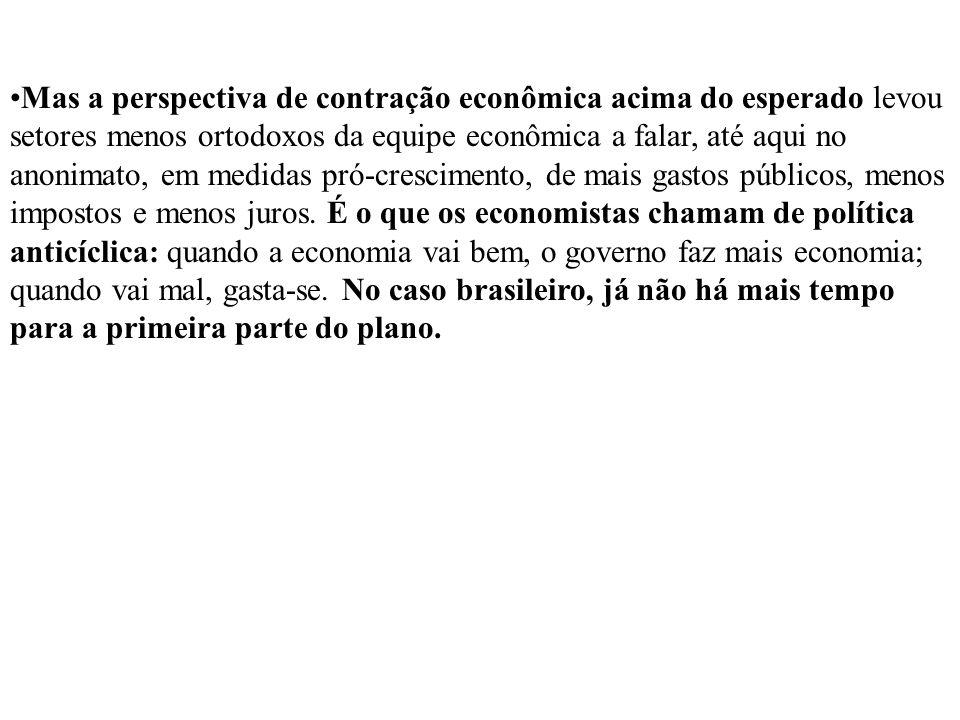 Mas a perspectiva de contração econômica acima do esperado levou setores menos ortodoxos da equipe econômica a falar, até aqui no anonimato, em medida