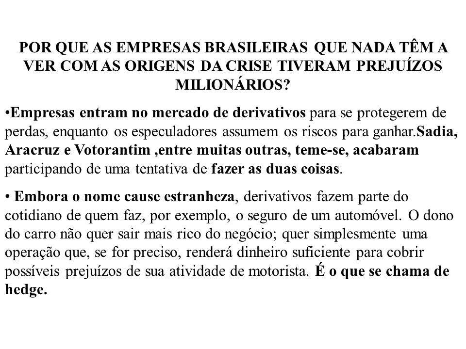 POR QUE AS EMPRESAS BRASILEIRAS QUE NADA TÊM A VER COM AS ORIGENS DA CRISE TIVERAM PREJUÍZOS MILIONÁRIOS? Empresas entram no mercado de derivativos pa