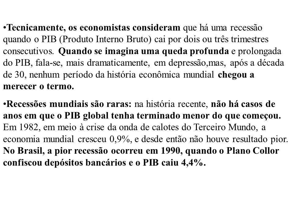 Tecnicamente, os economistas consideram que há uma recessão quando o PIB (Produto Interno Bruto) cai por dois ou três trimestres consecutivos. Quando