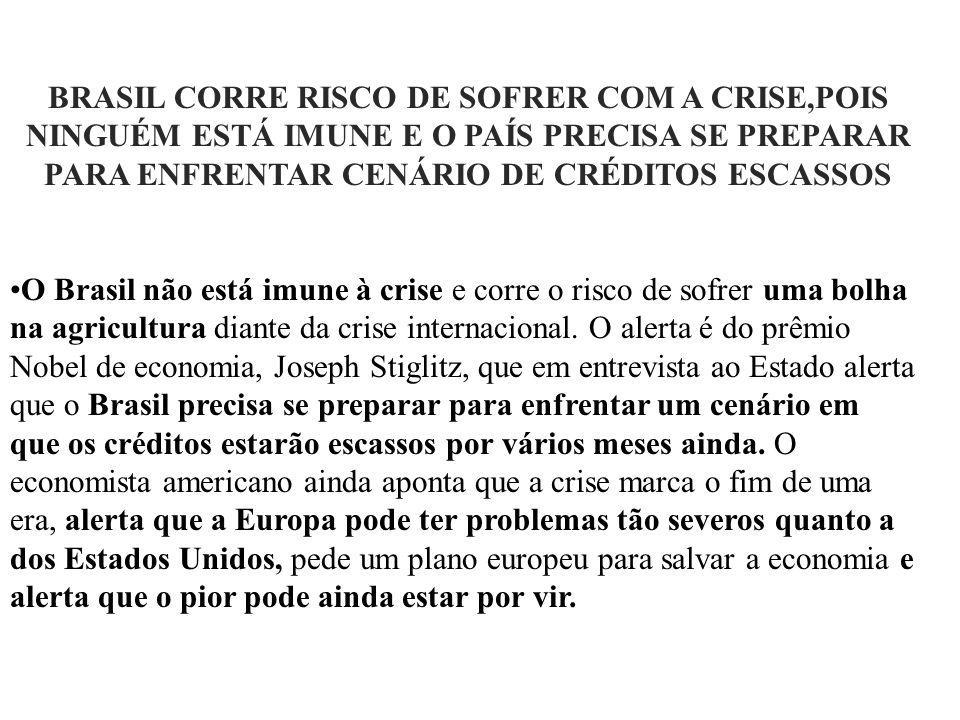BRASIL CORRE RISCO DE SOFRER COM A CRISE,POIS NINGUÉM ESTÁ IMUNE E O PAÍS PRECISA SE PREPARAR PARA ENFRENTAR CENÁRIO DE CRÉDITOS ESCASSOS O Brasil não