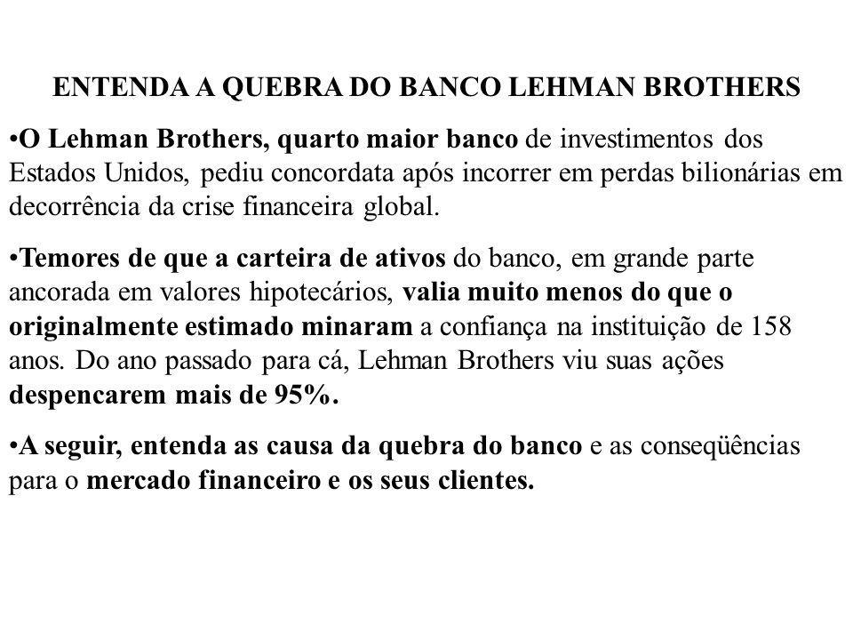 ENTENDA A QUEBRA DO BANCO LEHMAN BROTHERS O Lehman Brothers, quarto maior banco de investimentos dos Estados Unidos, pediu concordata após incorrer em