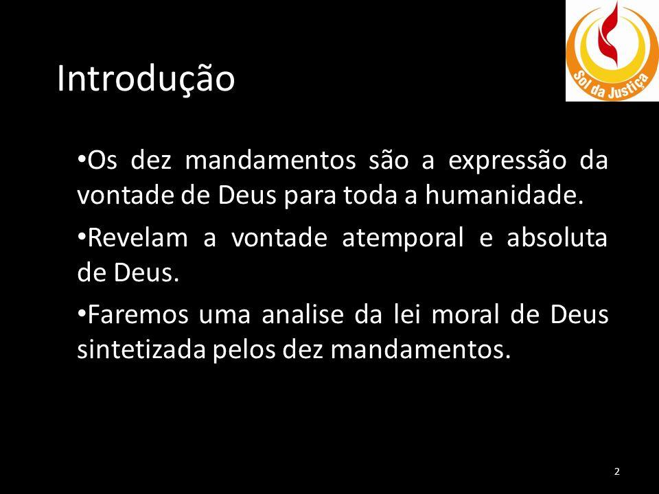 Introdução Os dez mandamentos são a expressão da vontade de Deus para toda a humanidade. Revelam a vontade atemporal e absoluta de Deus. Faremos uma a