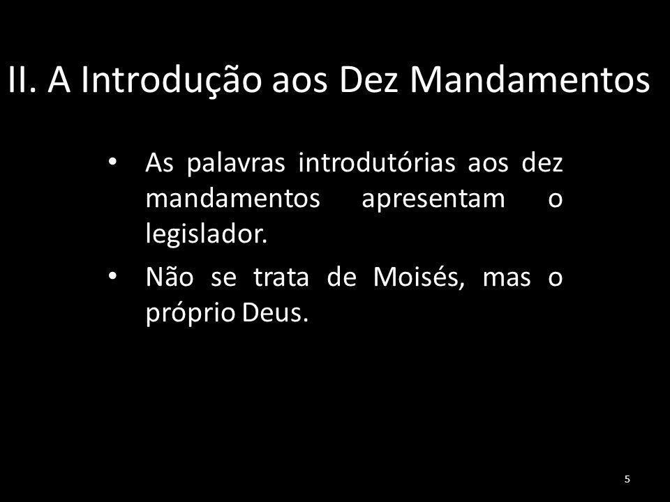 II. A Introdução aos Dez Mandamentos As palavras introdutórias aos dez mandamentos apresentam o legislador. Não se trata de Moisés, mas o próprio Deus