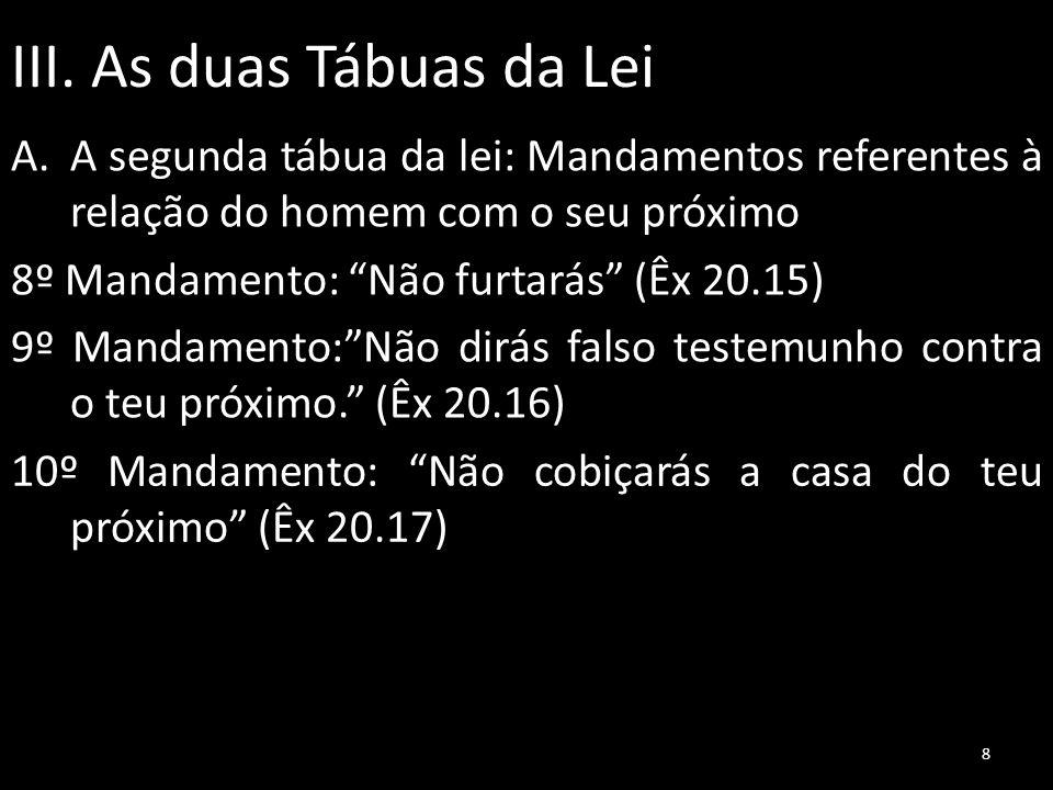 III. As duas Tábuas da Lei A.A segunda tábua da lei: Mandamentos referentes à relação do homem com o seu próximo 8º Mandamento: Não furtarás (Êx 20.15