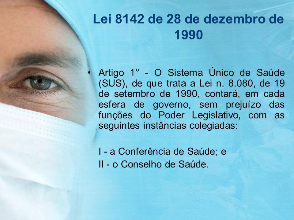 Lei 8142 de 28 de dezembro de 1990 Artigo 1° - O Sistema Único de Saúde (SUS), de que trata a Lei n. 8.080, de 19 de setembro de 1990, contará, em cad