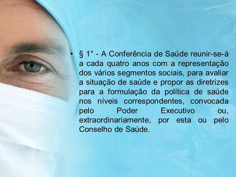 § 1° - A Conferência de Saúde reunir-se-á a cada quatro anos com a representação dos vários segmentos sociais, para avaliar a situação de saúde e prop