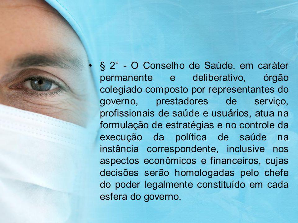 § 2° - O Conselho de Saúde, em caráter permanente e deliberativo, órgão colegiado composto por representantes do governo, prestadores de serviço, prof