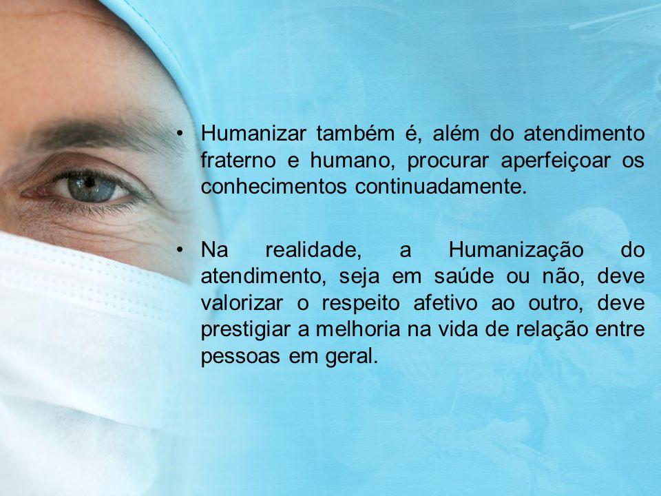 Humanizar também é, além do atendimento fraterno e humano, procurar aperfeiçoar os conhecimentos continuadamente. Na realidade, a Humanização do atend