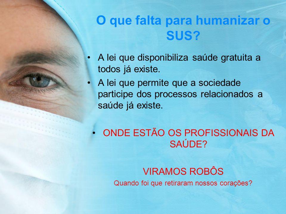 O que falta para humanizar o SUS? A lei que disponibiliza saúde gratuita a todos já existe. A lei que permite que a sociedade participe dos processos