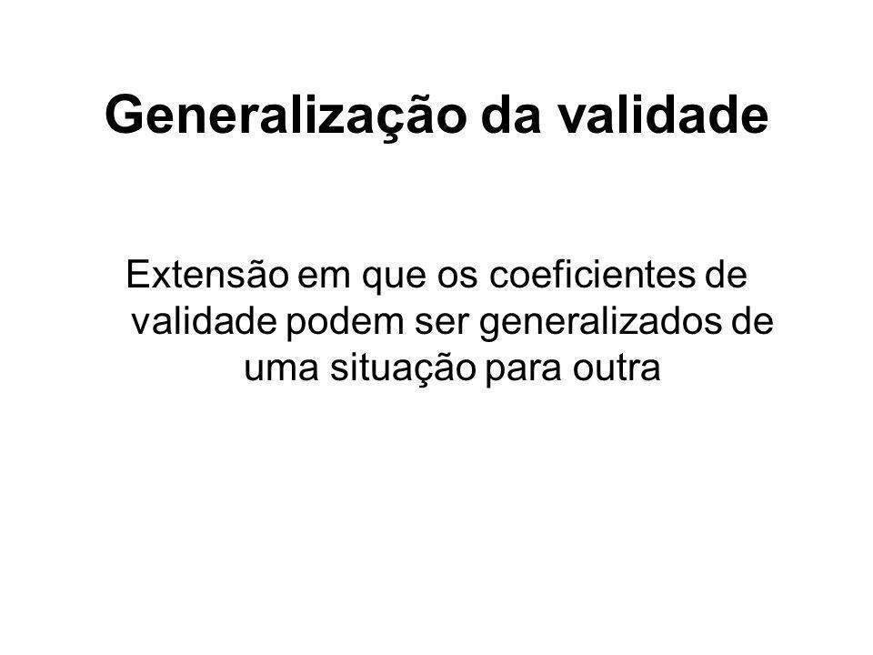 5-12 Generalização da validade Extensão em que os coeficientes de validade podem ser generalizados de uma situação para outra