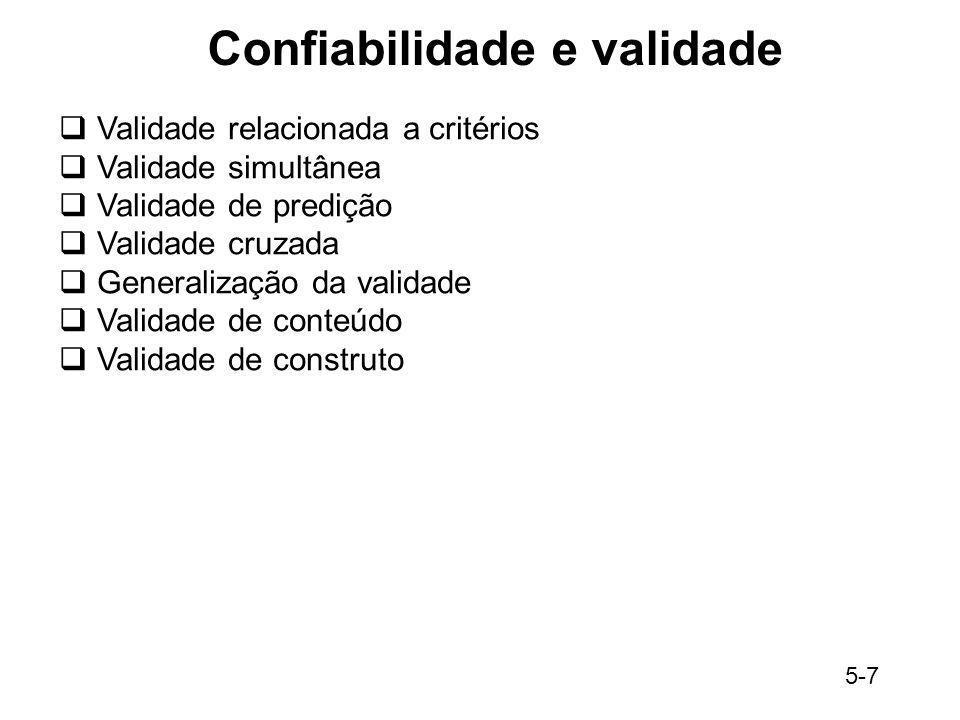5-7 Confiabilidade e validade Validade relacionada a critérios Validade simultânea Validade de predição Validade cruzada Generalização da validade Val
