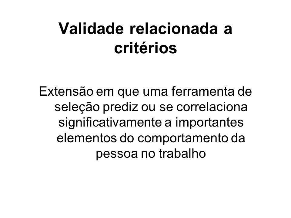 5-8 Validade relacionada a critérios Extensão em que uma ferramenta de seleção prediz ou se correlaciona significativamente a importantes elementos do