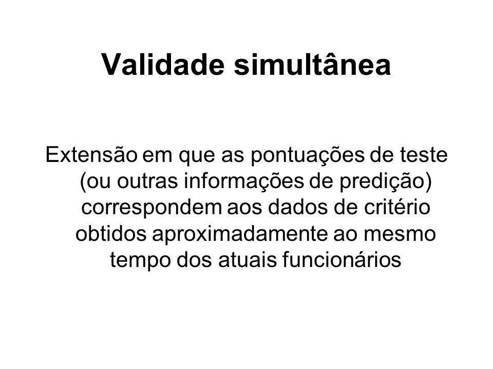 5-9 Validade simultânea Extensão em que as pontuações de teste (ou outras informações de predição) correspondem aos dados de critério obtidos aproxima
