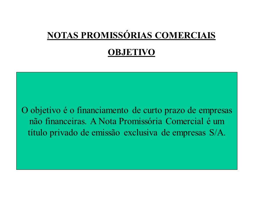 NOTAS PROMISSÓRIAS COMERCIAIS OBJETIVO O objetivo é o financiamento de curto prazo de empresas não financeiras.