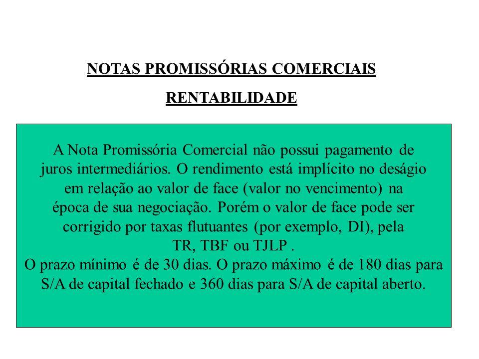 NOTAS PROMISSÓRIAS COMERCIAIS RENTABILIDADE A Nota Promissória Comercial não possui pagamento de juros intermediários.