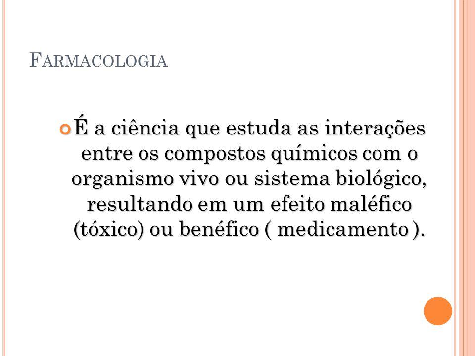 F ARMACOLOGIA Antagonismo competitivo: ambos os fármacos se ligam aos mesmos receptores (reversível ou irreversível) Antagonismo fisiológico: substâncias de ações opostas tendem anular uma o efeito da outra.