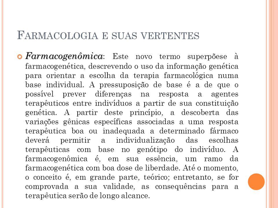 Farmacogenômica Farmacogenômica : Este novo termo superpõese à farmacogenética, descrevendo o uso da informação genética para orientar a escolha da te