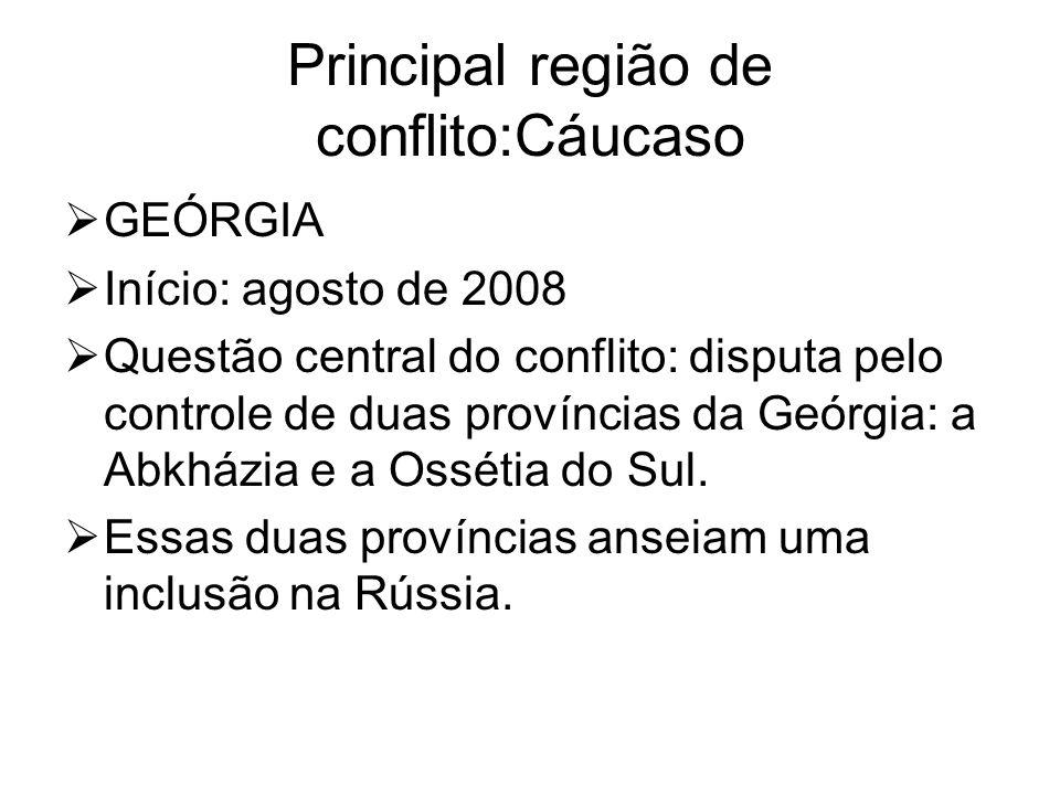 Principal região de conflito:Cáucaso GEÓRGIA Início: agosto de 2008 Questão central do conflito: disputa pelo controle de duas províncias da Geórgia: a Abkházia e a Ossétia do Sul.
