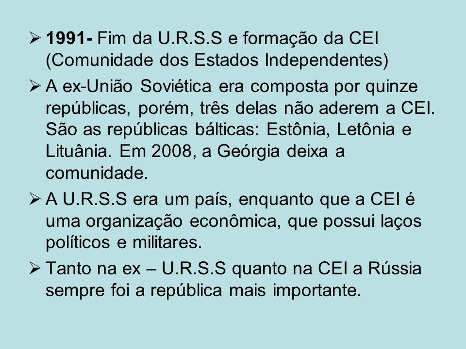 1991- Fim da U.R.S.S e formação da CEI (Comunidade dos Estados Independentes) A ex-União Soviética era composta por quinze repúblicas, porém, três delas não aderem a CEI.