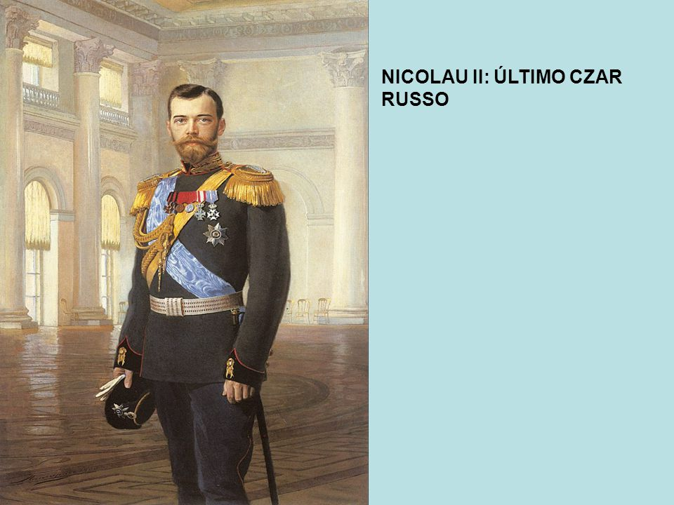 NICOLAU II: ÚLTIMO CZAR RUSSO