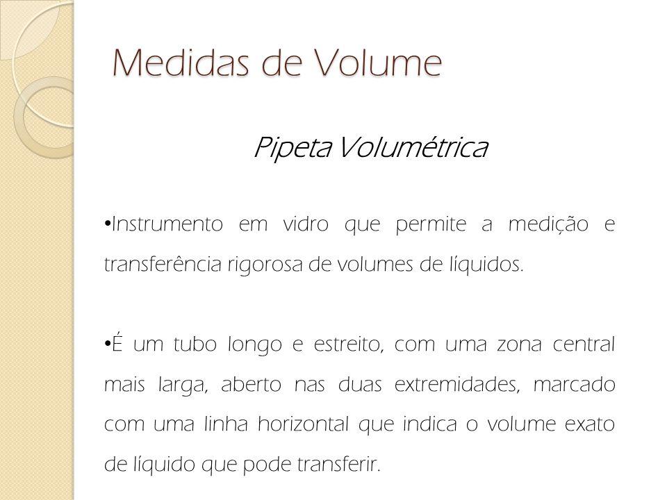 Medidas de Volume Pipeta Volumétrica Instrumento em vidro que permite a medição e transferência rigorosa de volumes de líquidos. É um tubo longo e est