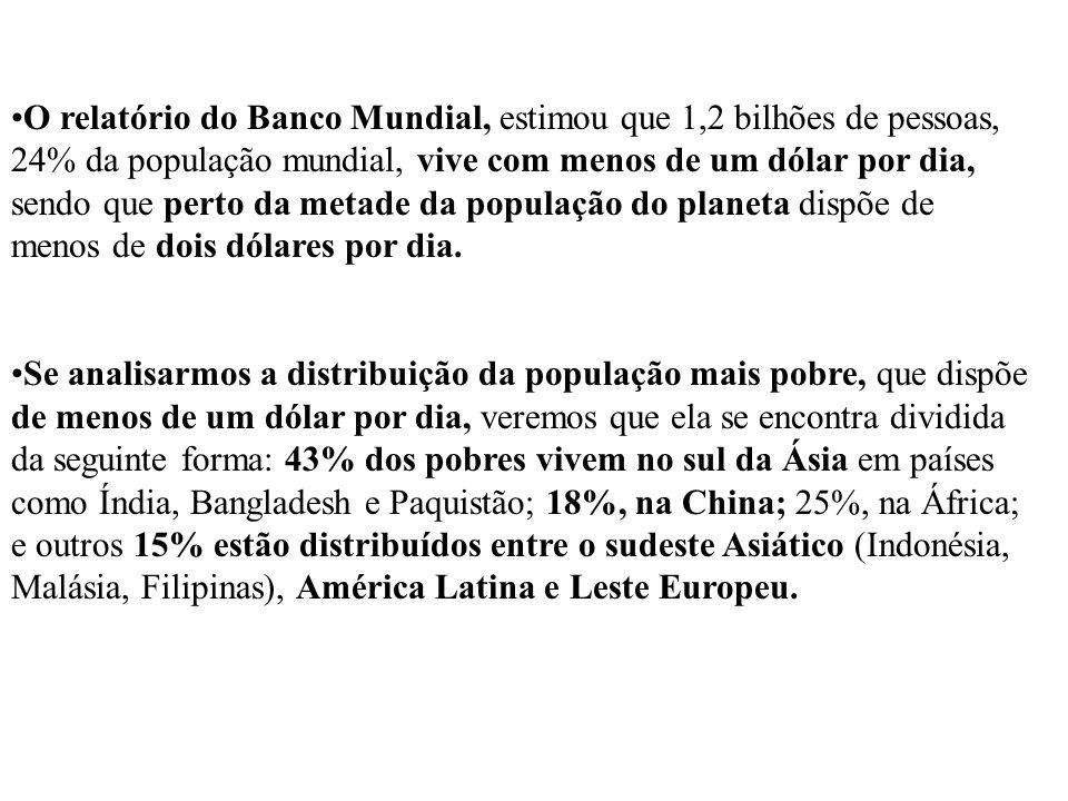 O relatório do Banco Mundial, estimou que 1,2 bilhões de pessoas, 24% da população mundial, vive com menos de um dólar por dia, sendo que perto da met