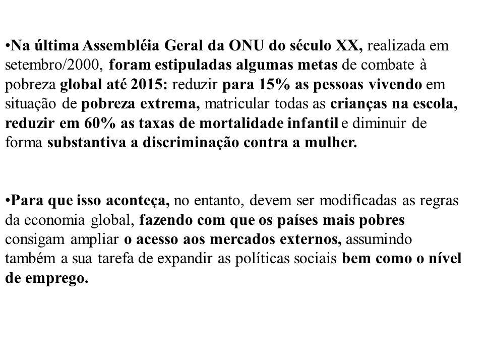 Na última Assembléia Geral da ONU do século XX, realizada em setembro/2000, foram estipuladas algumas metas de combate à pobreza global até 2015: redu