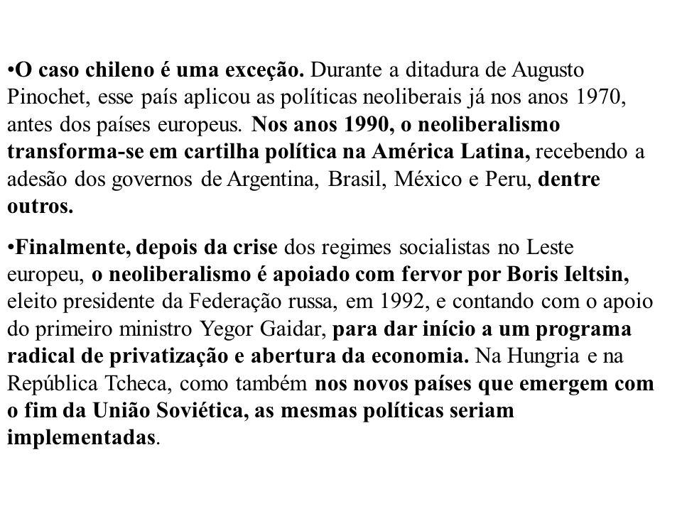 O caso chileno é uma exceção. Durante a ditadura de Augusto Pinochet, esse país aplicou as políticas neoliberais já nos anos 1970, antes dos países eu