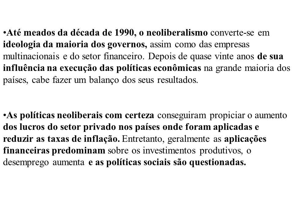 Até meados da década de 1990, o neoliberalismo converte-se em ideologia da maioria dos governos, assim como das empresas multinacionais e do setor fin