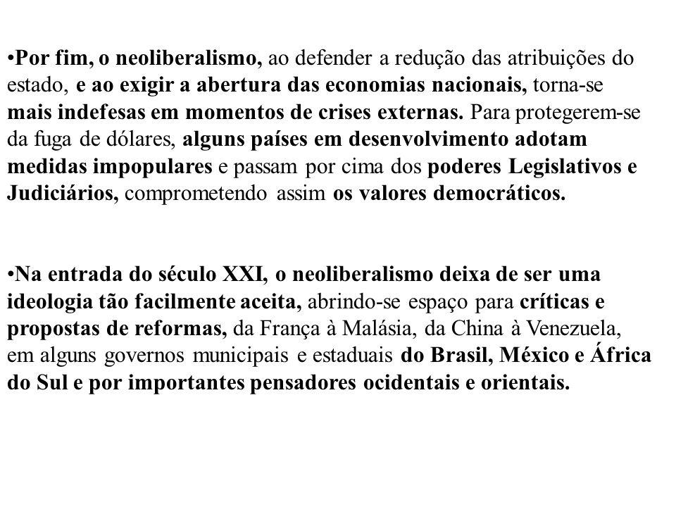 Por fim, o neoliberalismo, ao defender a redução das atribuições do estado, e ao exigir a abertura das economias nacionais, torna-se mais indefesas em
