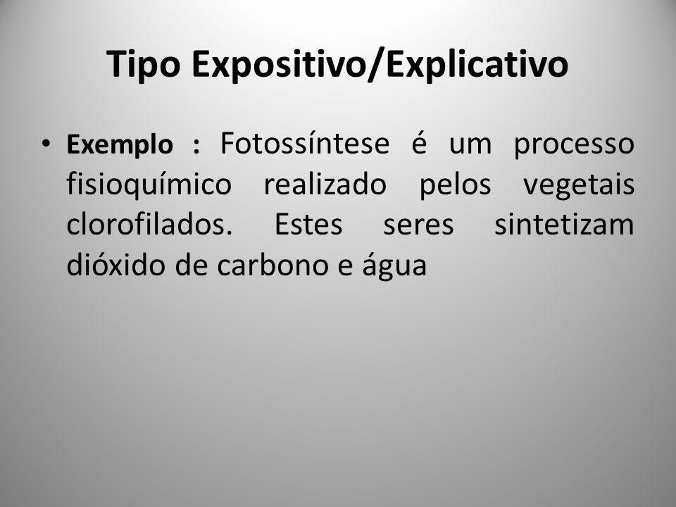 Tipo Expositivo/Explicativo Exemplo : Fotossíntese é um processo fisioquímico realizado pelos vegetais clorofilados. Estes seres sintetizam dióxido de
