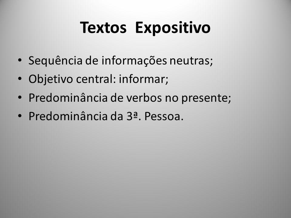 Textos Expositivo Sequência de informações neutras; Objetivo central: informar; Predominância de verbos no presente; Predominância da 3ª. Pessoa.