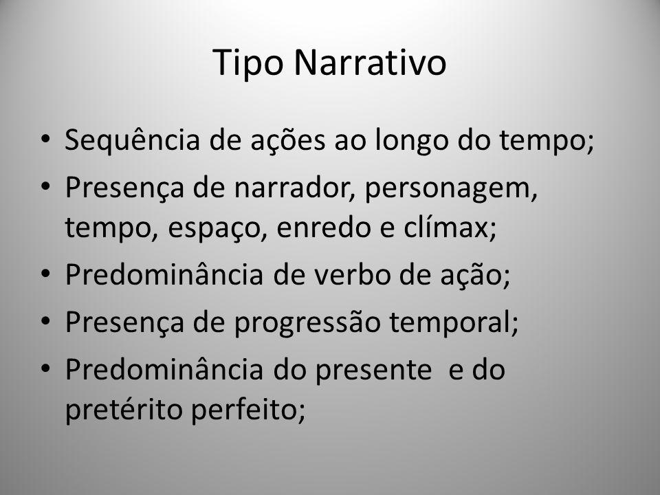 Tipo Narrativo Sequência de ações ao longo do tempo; Presença de narrador, personagem, tempo, espaço, enredo e clímax; Predominância de verbo de ação;