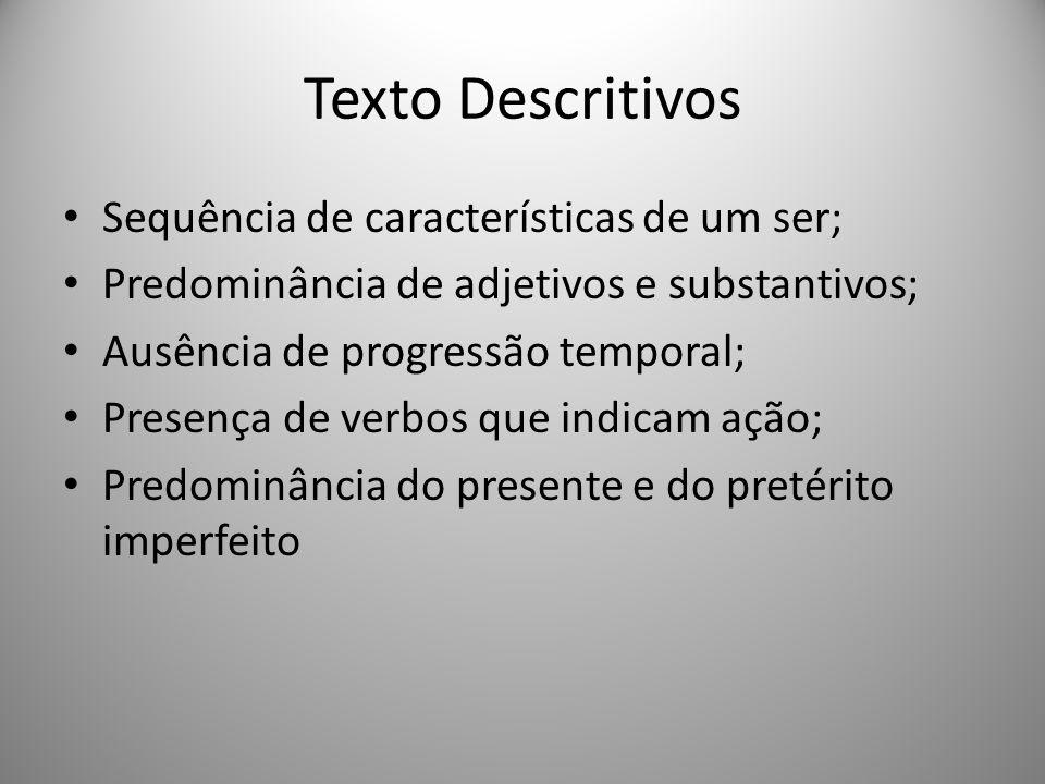 Texto Descritivos Sequência de características de um ser; Predominância de adjetivos e substantivos; Ausência de progressão temporal; Presença de verb