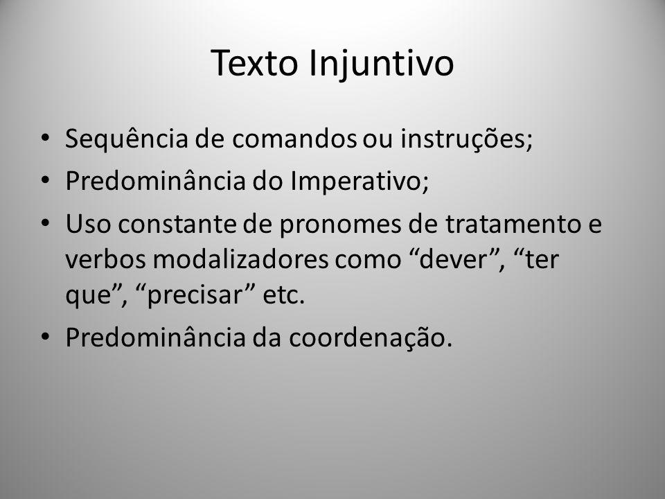 Texto Injuntivo Sequência de comandos ou instruções; Predominância do Imperativo; Uso constante de pronomes de tratamento e verbos modalizadores como