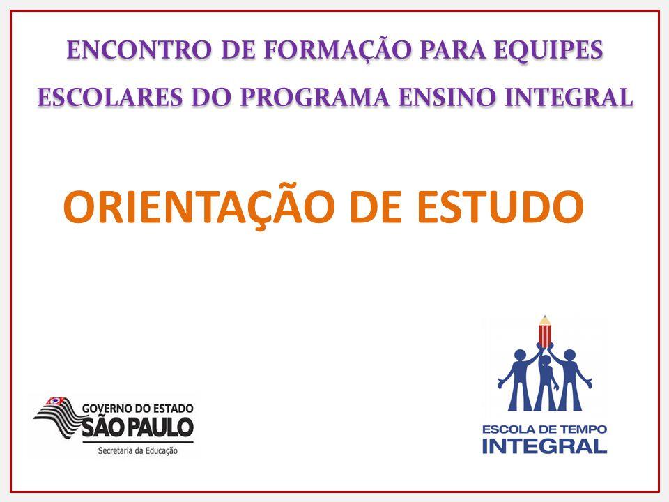 ENCONTRO DE FORMAÇÃO PARA EQUIPES ESCOLARES DO PROGRAMA ENSINO INTEGRAL ORIENTAÇÃO DE ESTUDO