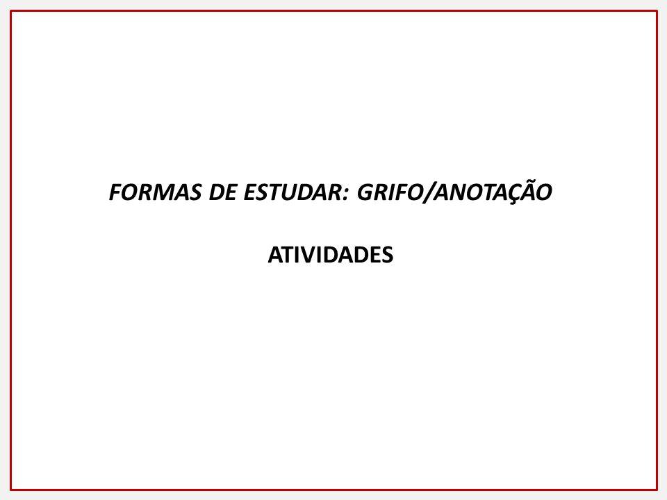 FORMAS DE ESTUDAR: GRIFO/ANOTAÇÃO ATIVIDADES