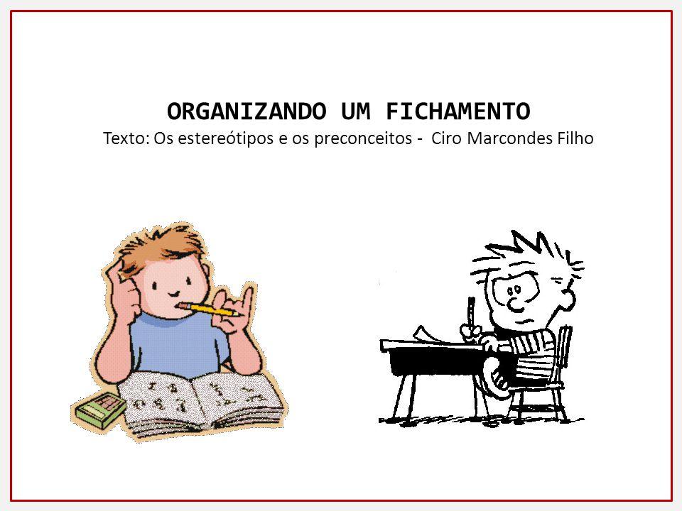 ORGANIZANDO UM FICHAMENTO Texto: Os estereótipos e os preconceitos - Ciro Marcondes Filho